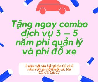 Tặng ngay combo dịch vụ 3 – 5 năm phí quản lý và phí đỗ xe (5 năm với căn hộ tại tòa C2 và 3 năm với căn hộ thuộc các tòa C1; C3; C6; C7)
