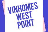 """Kinh nghiệm mua chung cư : """" Tôi đã mua Vinhomes West Point như thế nào """""""