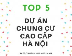 5 Dự Án Chung Cư Cao Cấp Tại Hà Nội Không Thể Bỏ Qua